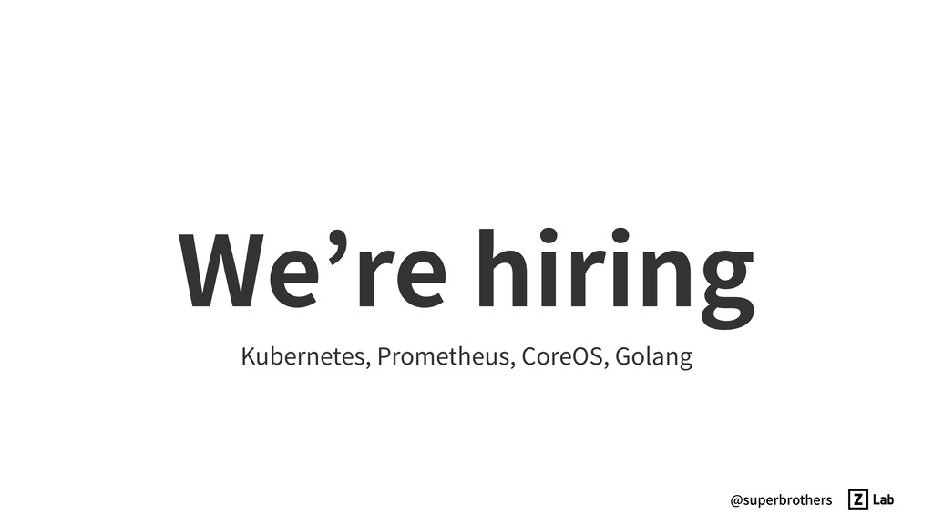@superbrothers We're hiring Kubernetes, Prometh...