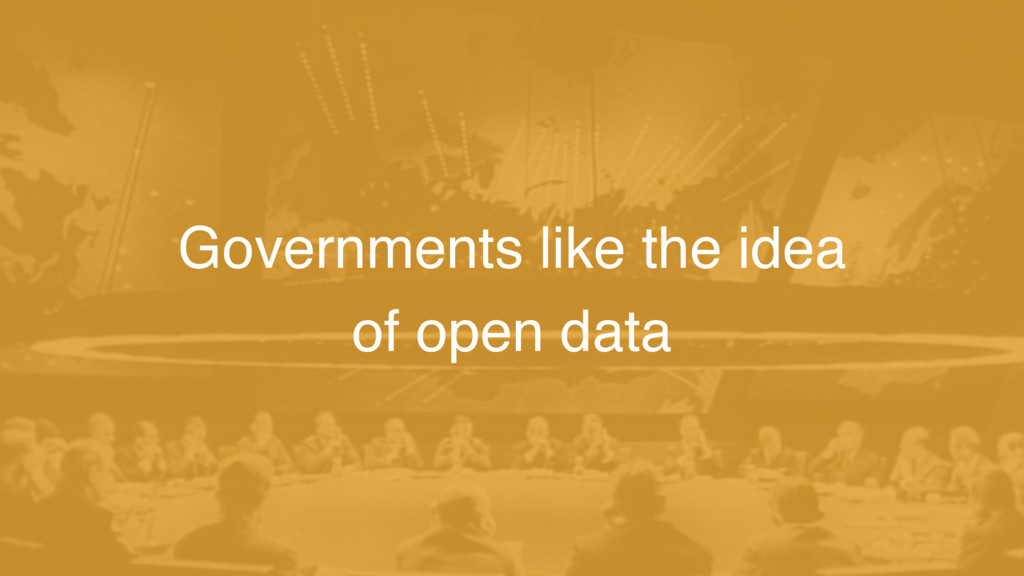 Governments like the idea of open data