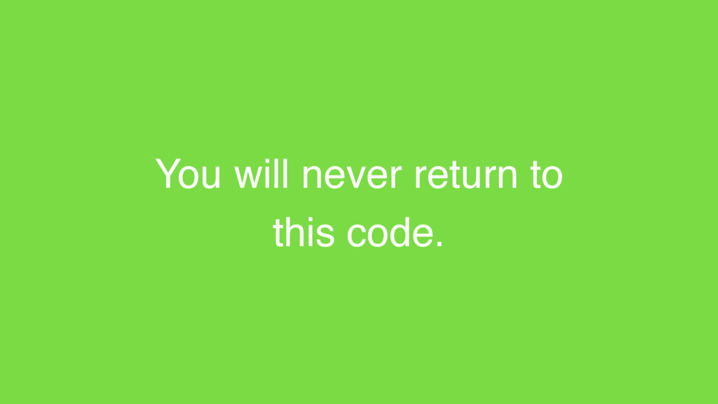 You will never return to this code.