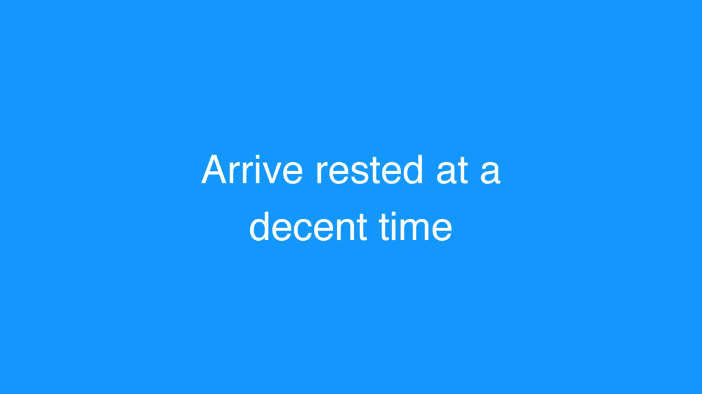 Arrive rested at a decent time