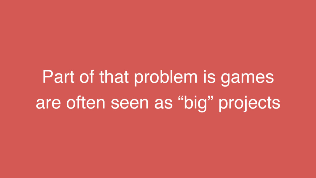 Part of that problem is games are often seen as...