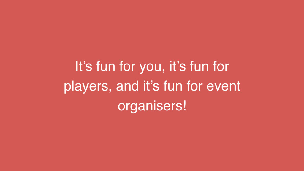 It's fun for you, it's fun for players, and it'...