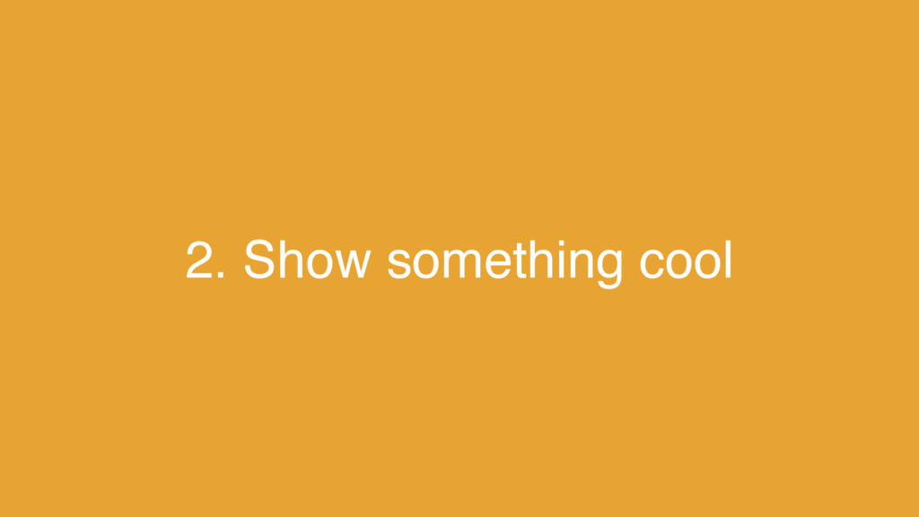 2. Show something cool