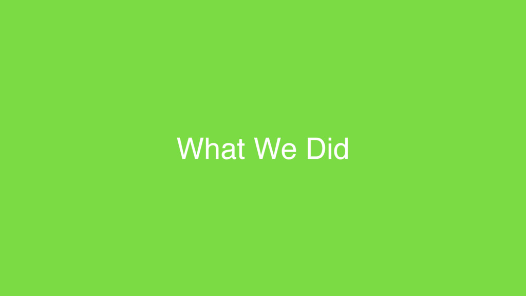 What We Did
