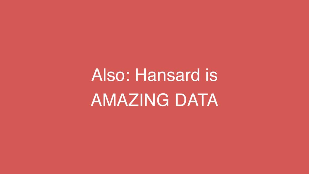 Also: Hansard is AMAZING DATA