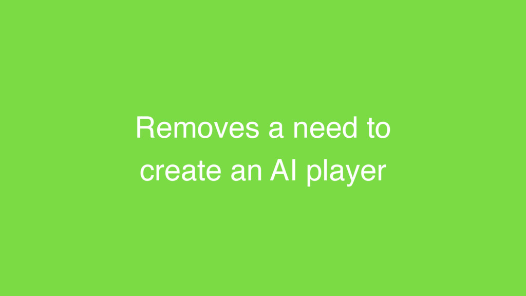 Removes a need to create an AI player