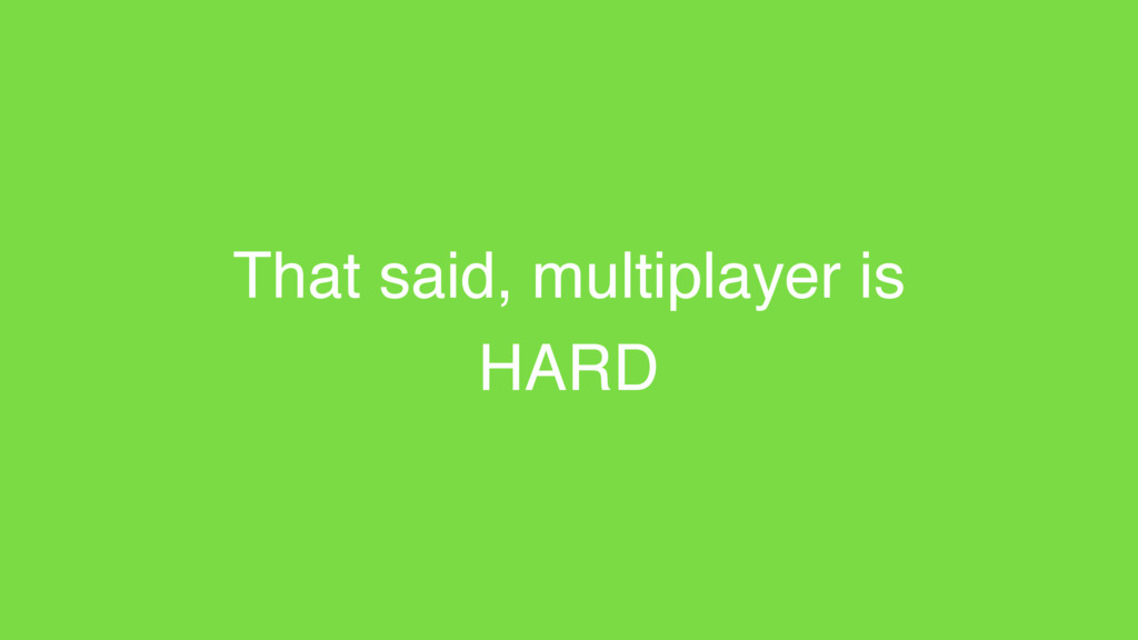 That said, multiplayer is HARD