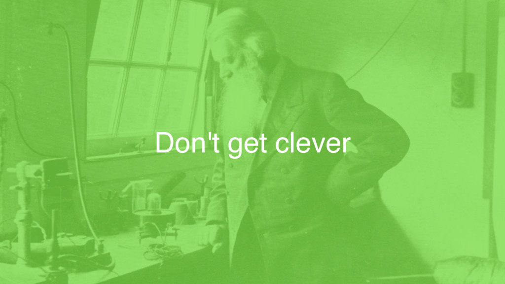 Don't get clever