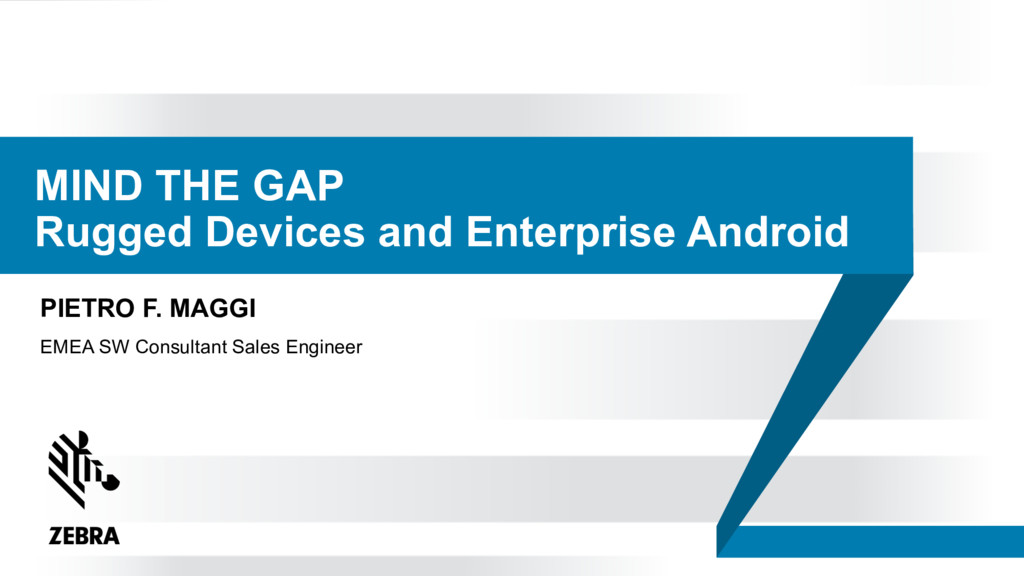 MIND THE GAP Rugged Devices and Enterprise Andr...