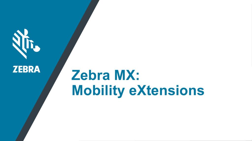 Zebra MX: Mobility eXtensions