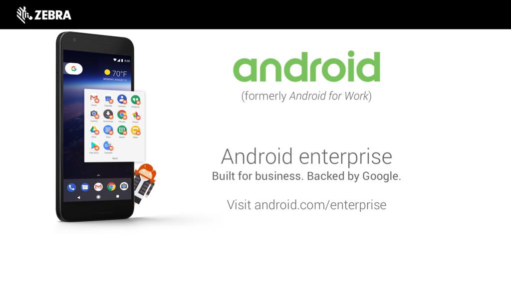 Visit android.com/enterprise Android enterprise...