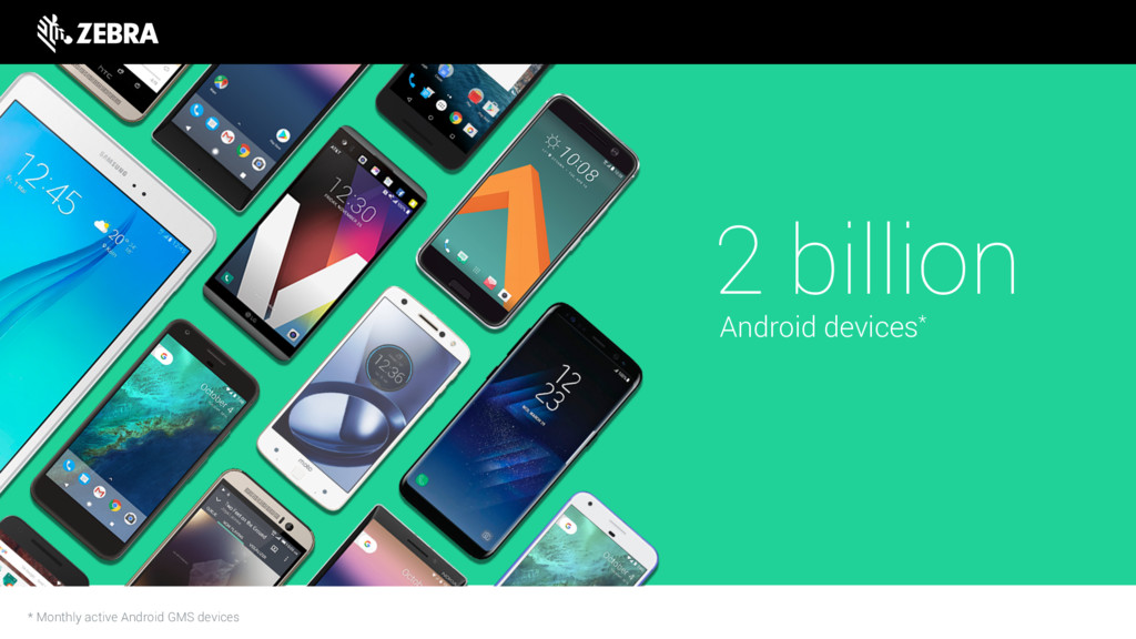2 billion Android devices* * Monthly active And...