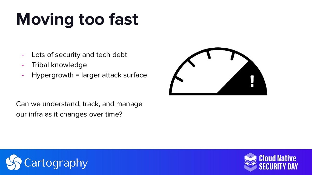 - Lots of security and tech debt - Tribal knowl...