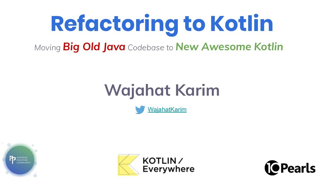 Refactoring to Kotlin Wajahat Karim Moving Big ...