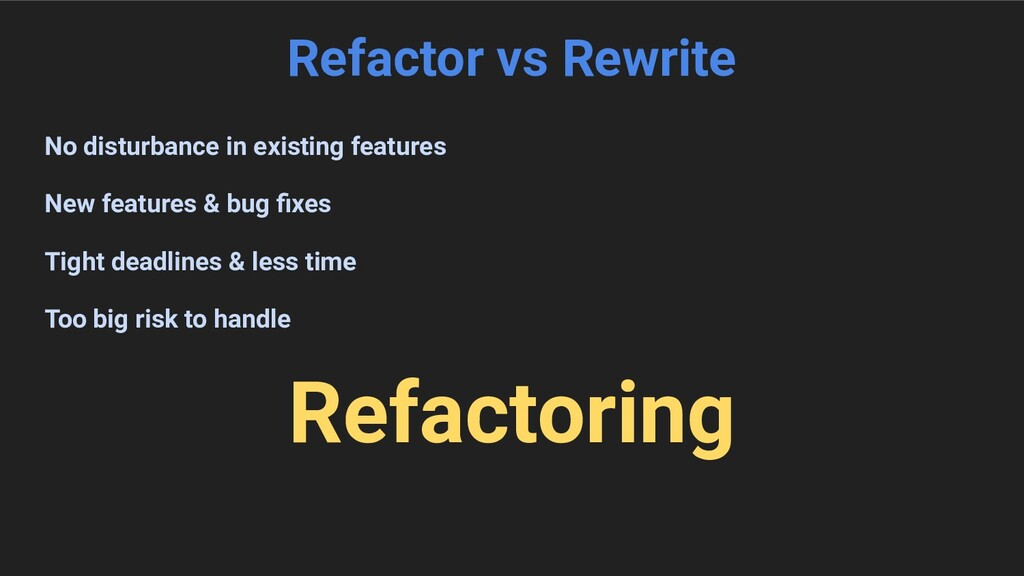Refactor vs Rewrite No disturbance in existing ...
