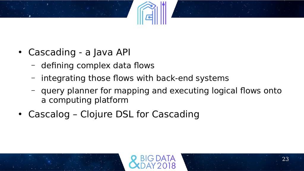 23 ● Cascading - a Java API – defning complex d...