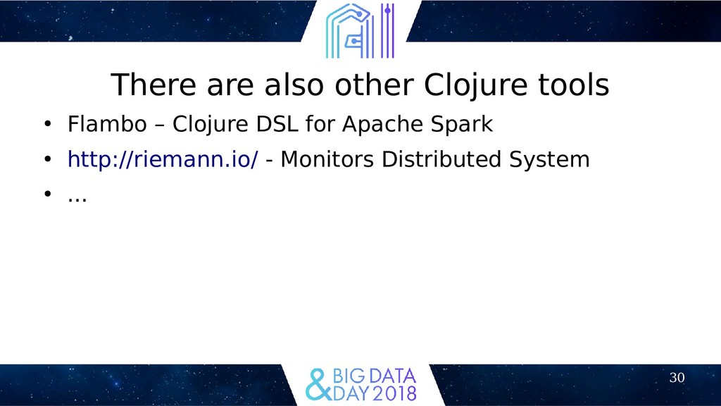 30 There are also other Clojure tools ● Flambo ...