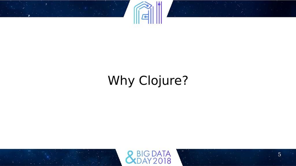 5 Why Clojure?