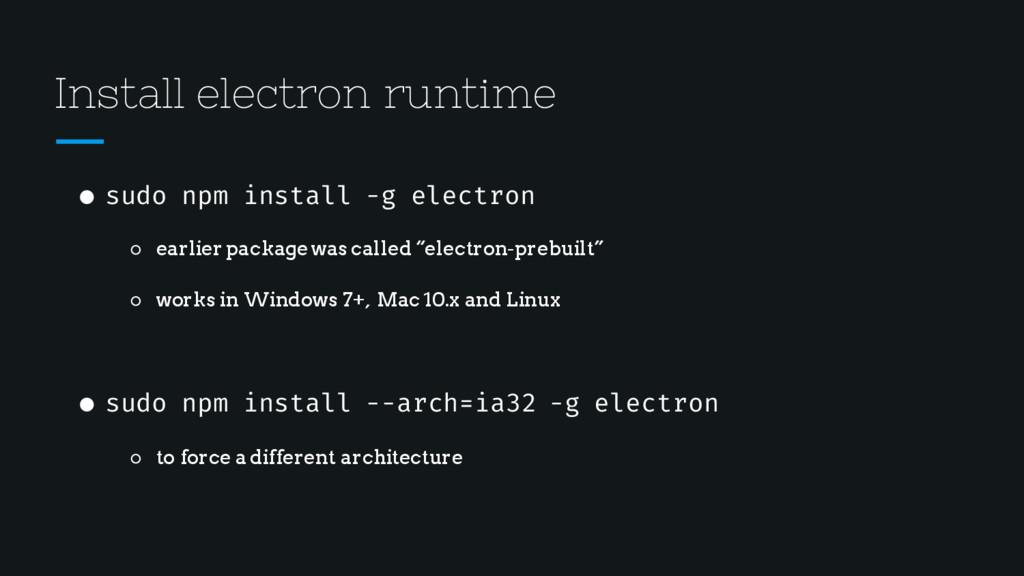 Install electron runtime ● sudo npm install -g ...