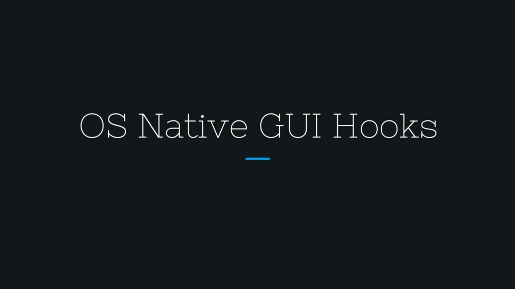 OS Native GUI Hooks