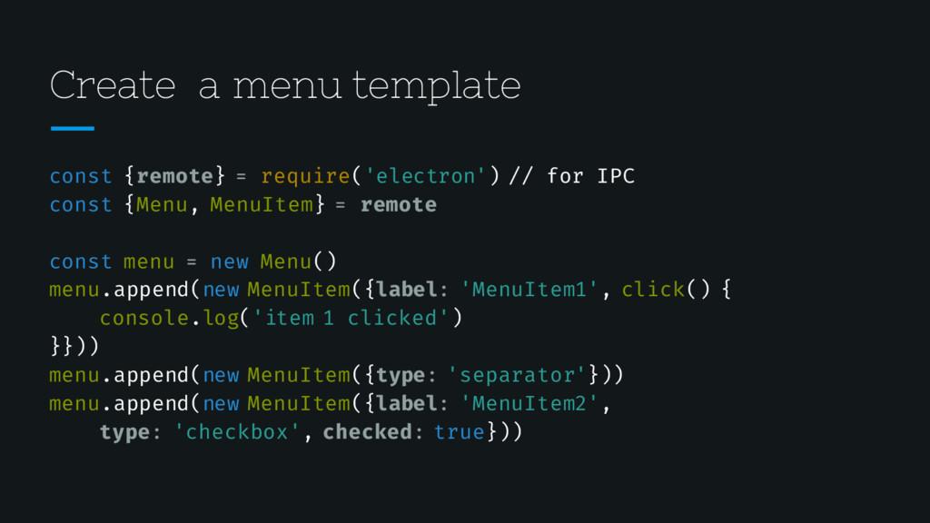 Create a menu template const {remote} = require...