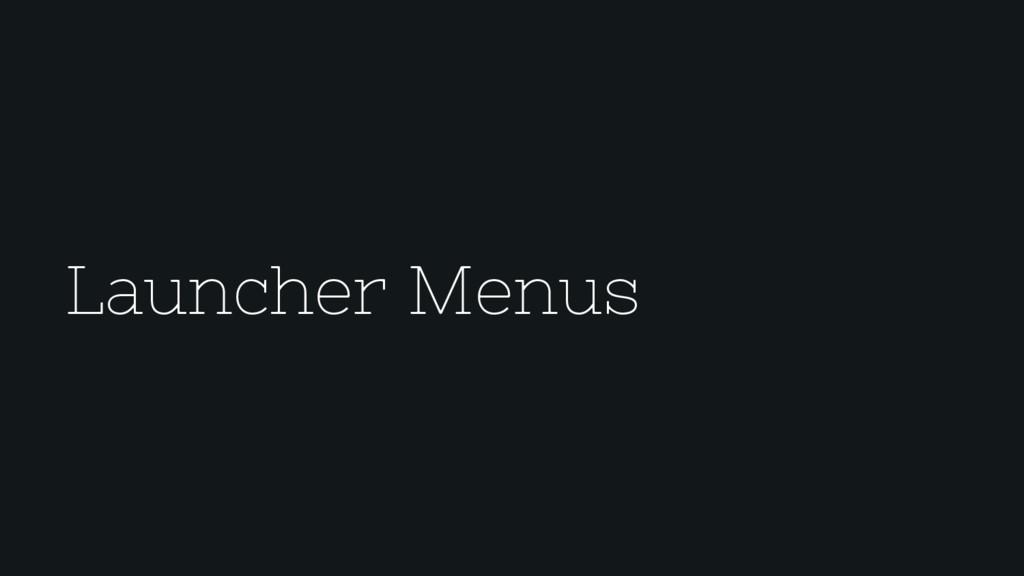 Launcher Menus