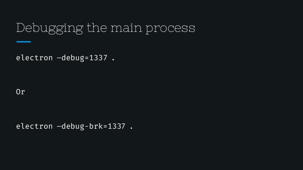 Debugging the main process electron –debug=1337...