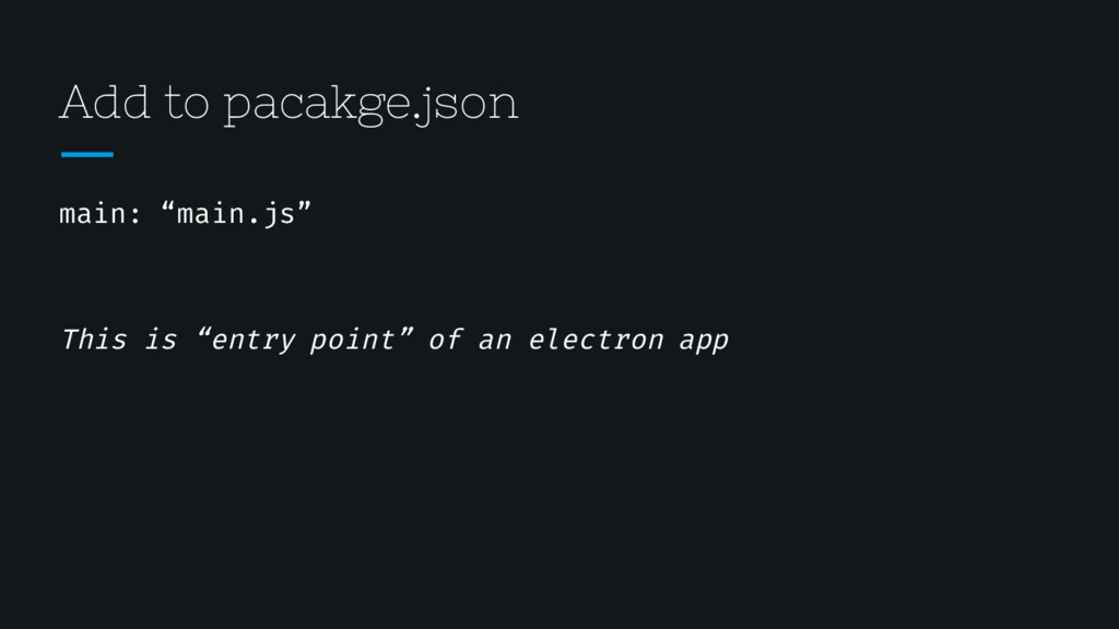 """Add to pacakge.json main: """"main.js"""" This is """"en..."""