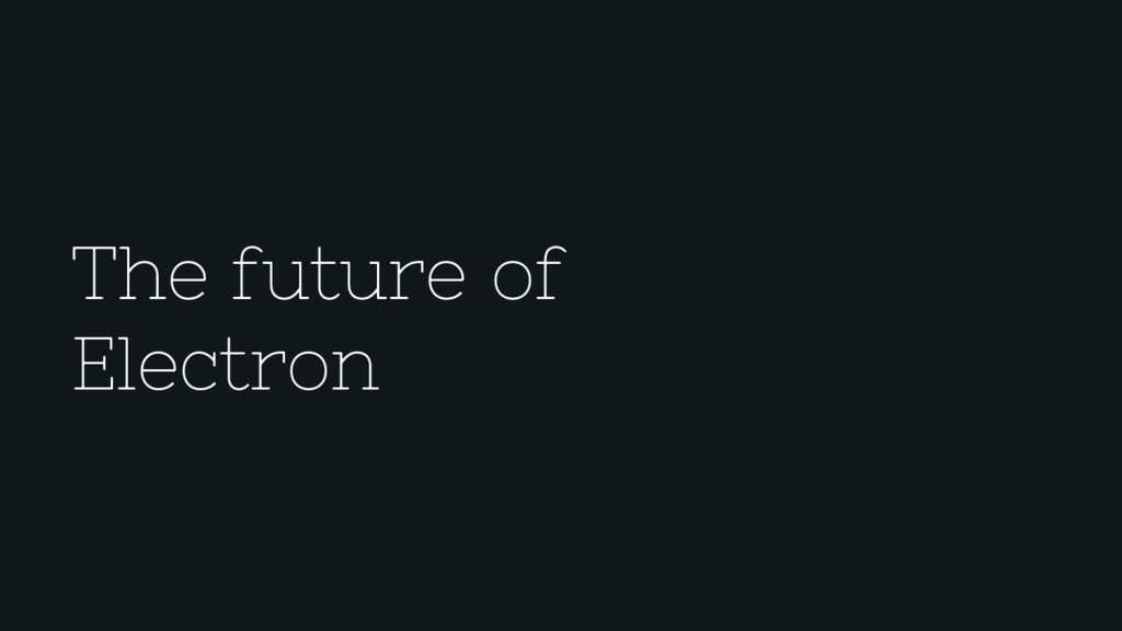 The future of Electron