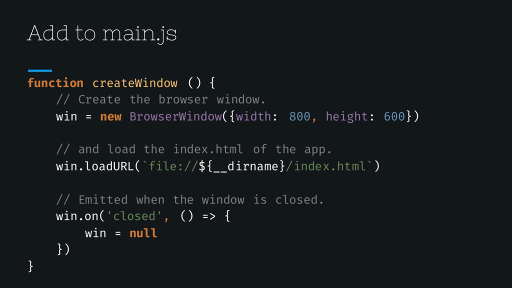 Add to main.js function createWindow () { // Cr...