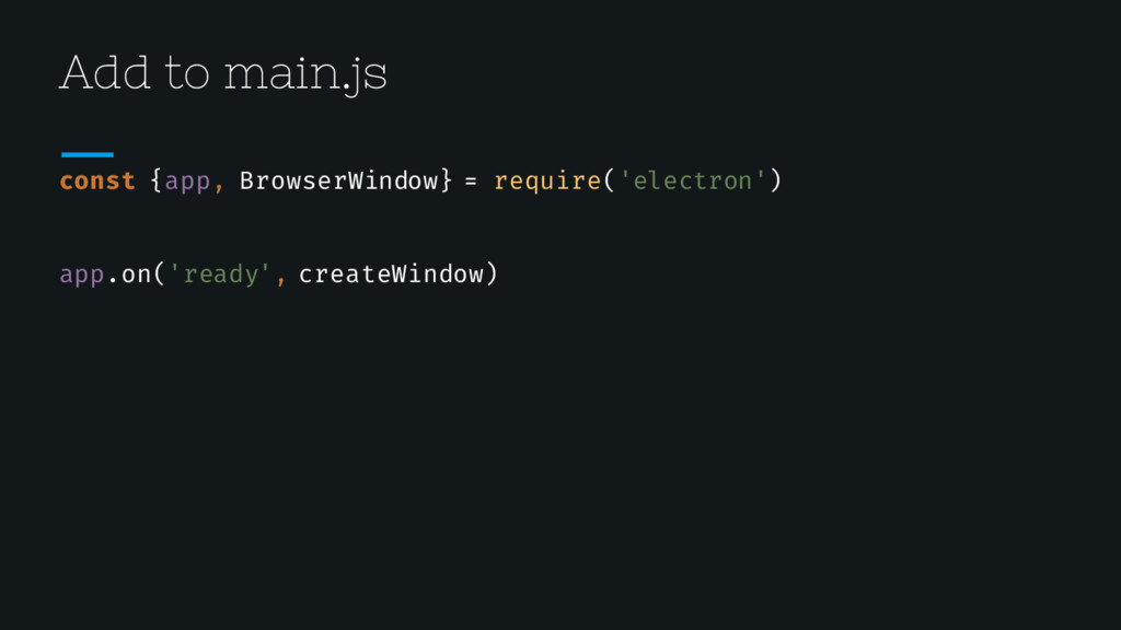 Add to main.js const {app, BrowserWindow} = req...