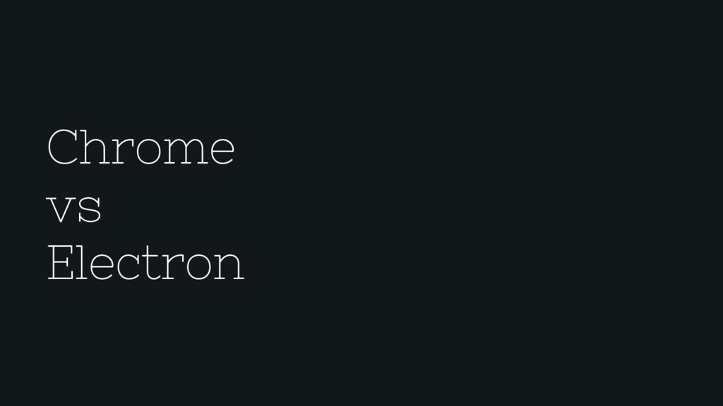 Chrome vs Electron