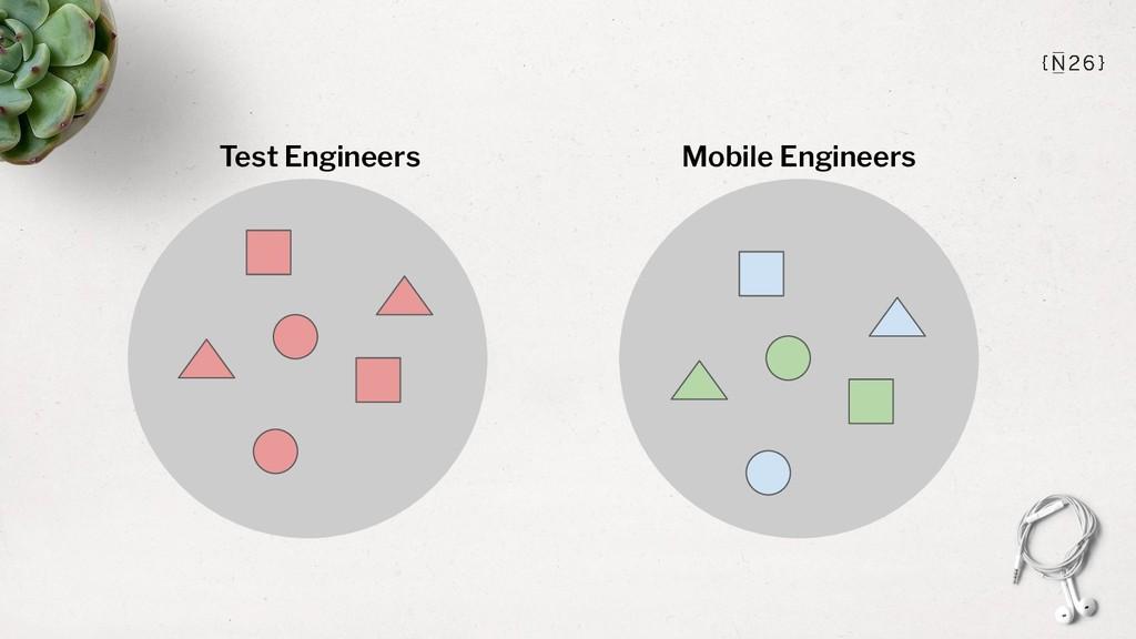 Test Engineers Mobile Engineers