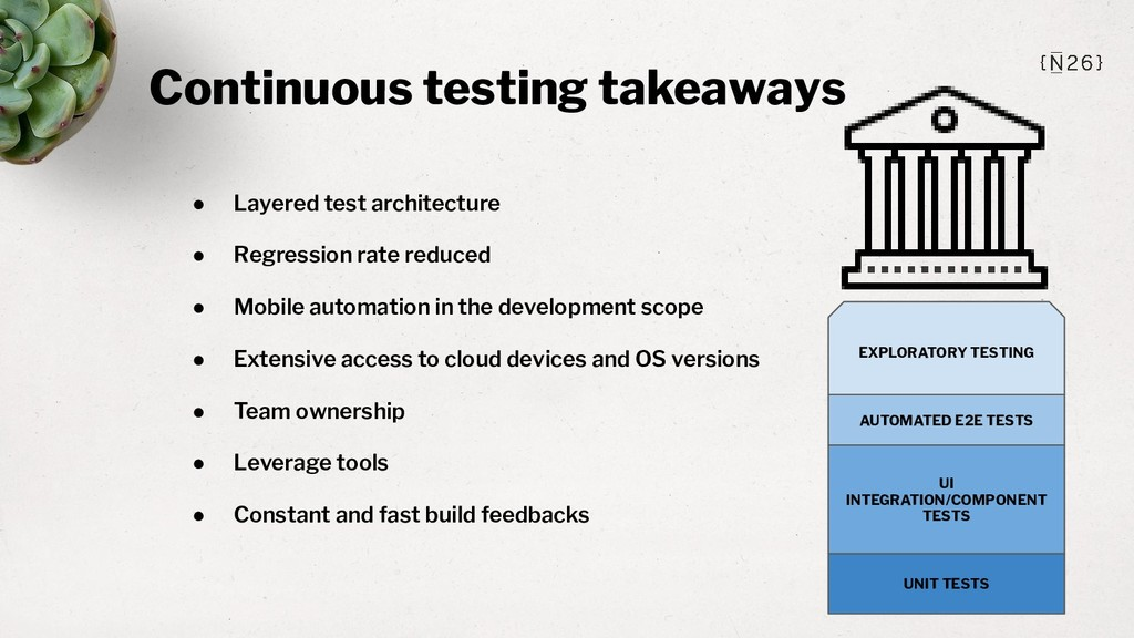 Continuous testing takeaways ● Layered test arc...