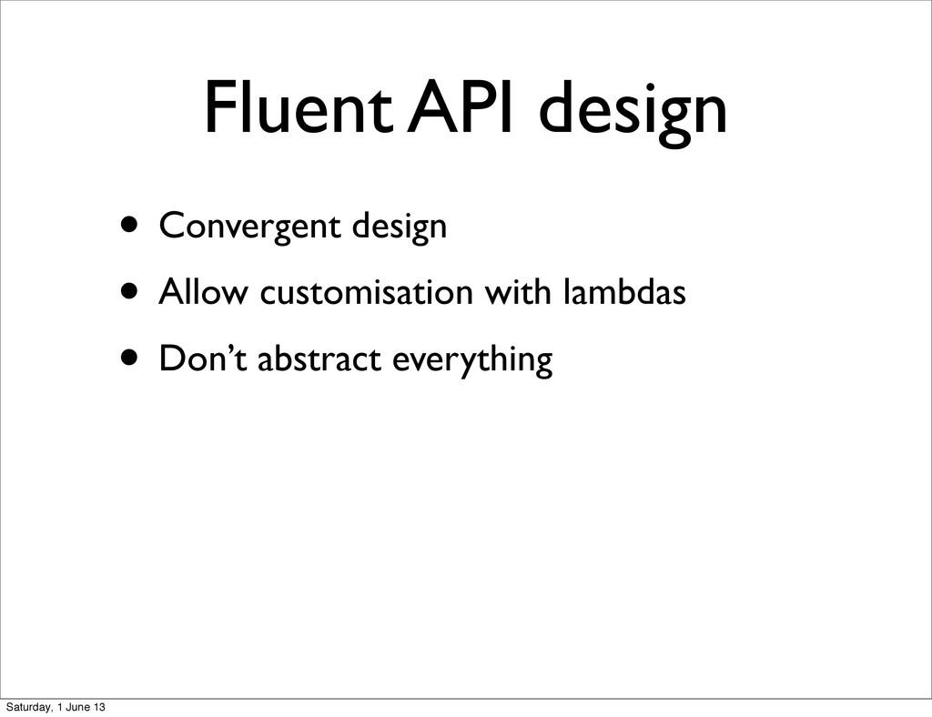 Fluent API design • Convergent design • Allow c...