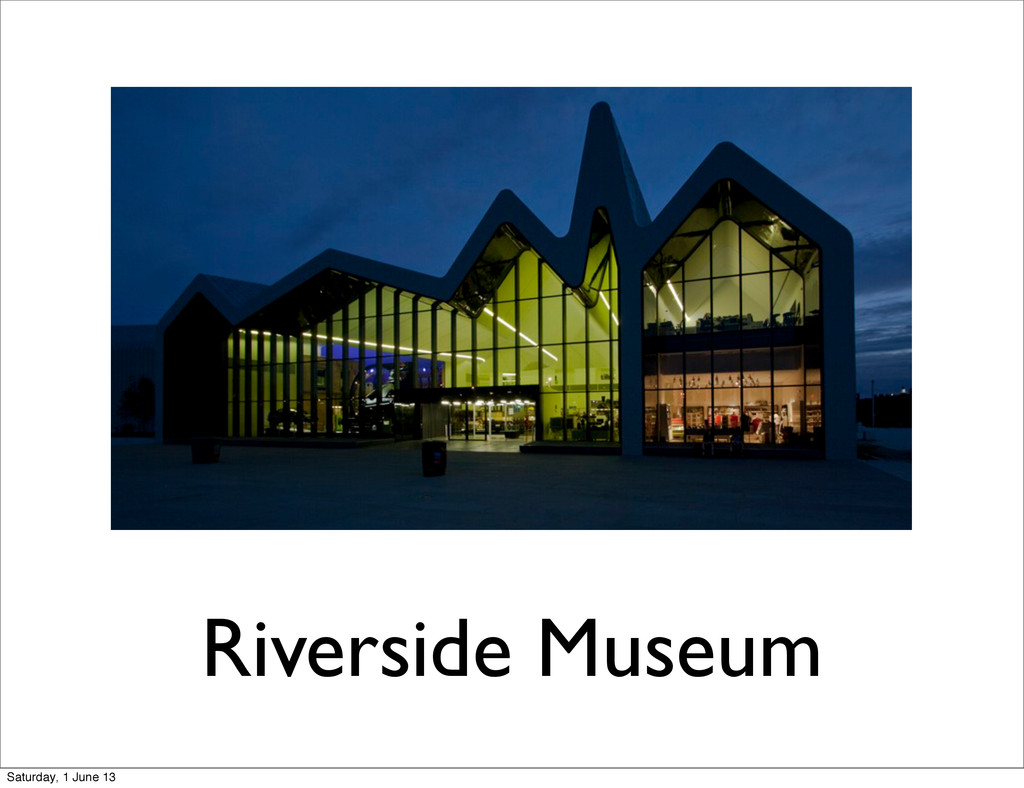 Riverside Museum Saturday, 1 June 13