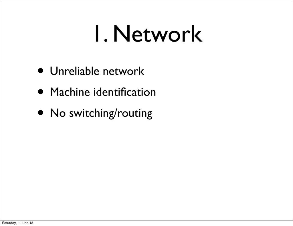 1. Network • Unreliable network • Machine ident...