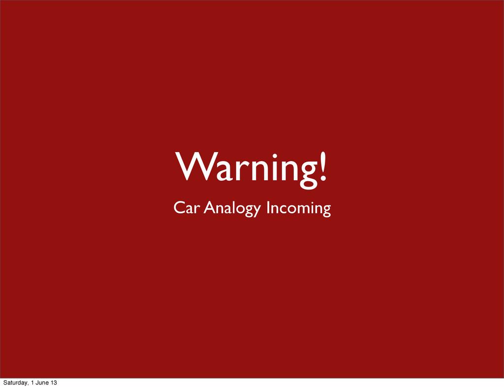 Warning! Car Analogy Incoming Saturday, 1 June ...