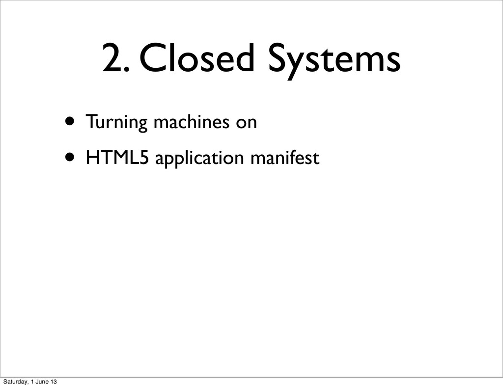 2. Closed Systems • Turning machines on • HTML5...