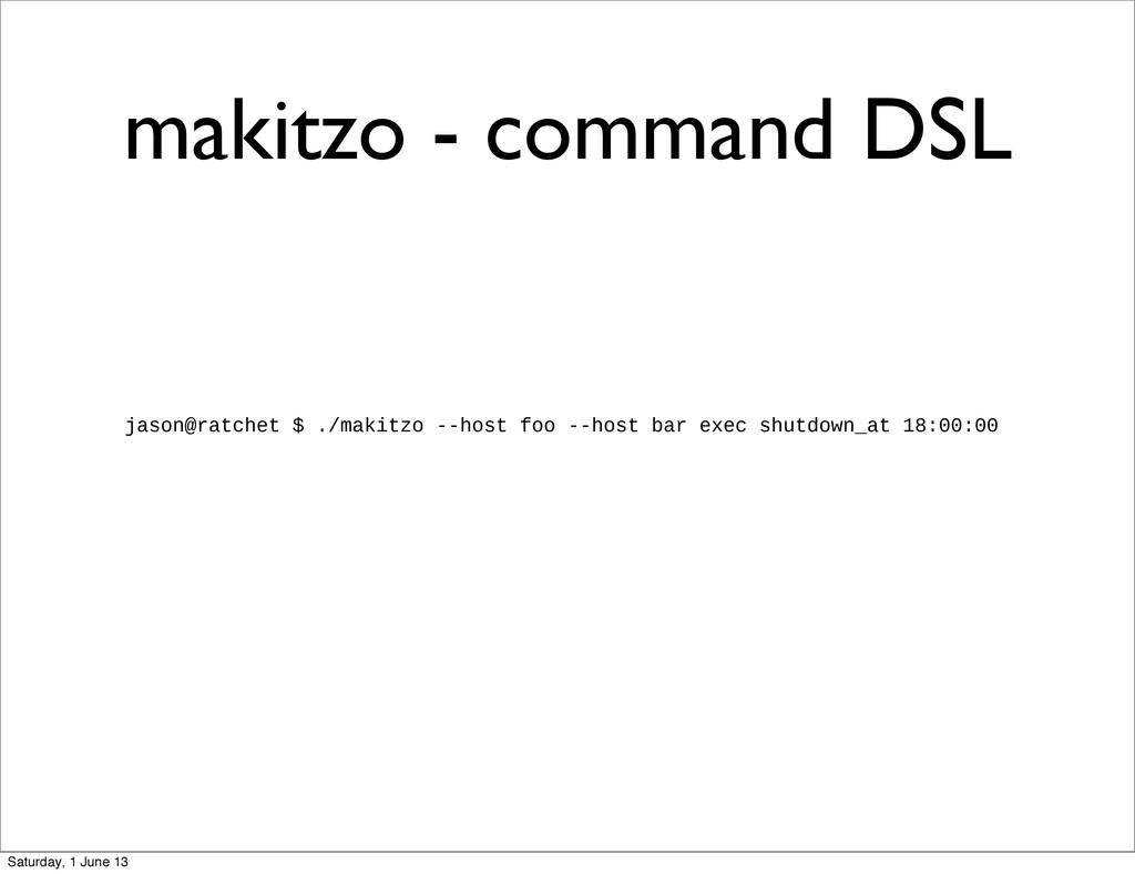 makitzo - command DSL jason@ratchet $ ./makitzo...