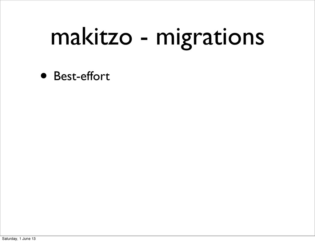 • Best-effort makitzo - migrations Saturday, 1 ...