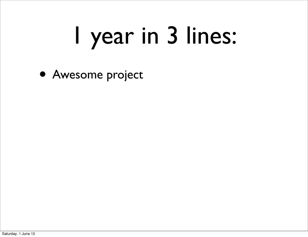 1 year in 3 lines: • Awesome project Saturday, ...