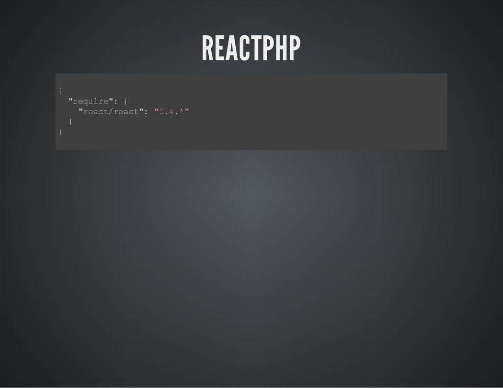 """REACTPHP { """" r e q u i r e """" : { """" r e a c t / ..."""