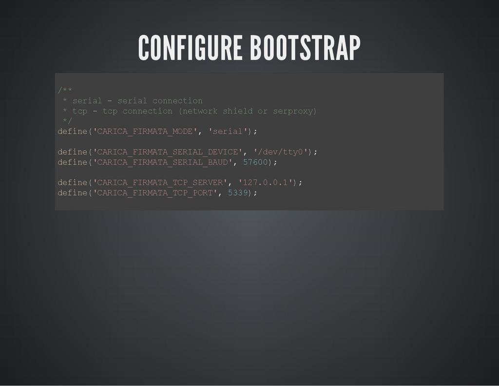 CONFIGURE BOOTSTRAP / * * * s e r i a l - s e r...