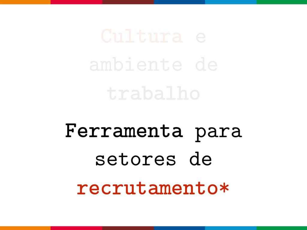 Cultura e ambiente de trabalho Ferramenta para ...