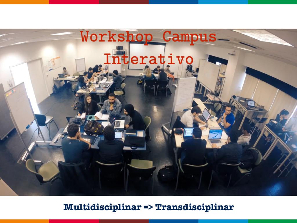 Workshop Campus Interativo Multidisciplinar => ...