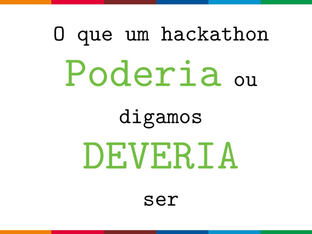 O que um hackathon Poderia ou digamos DEVERIA s...