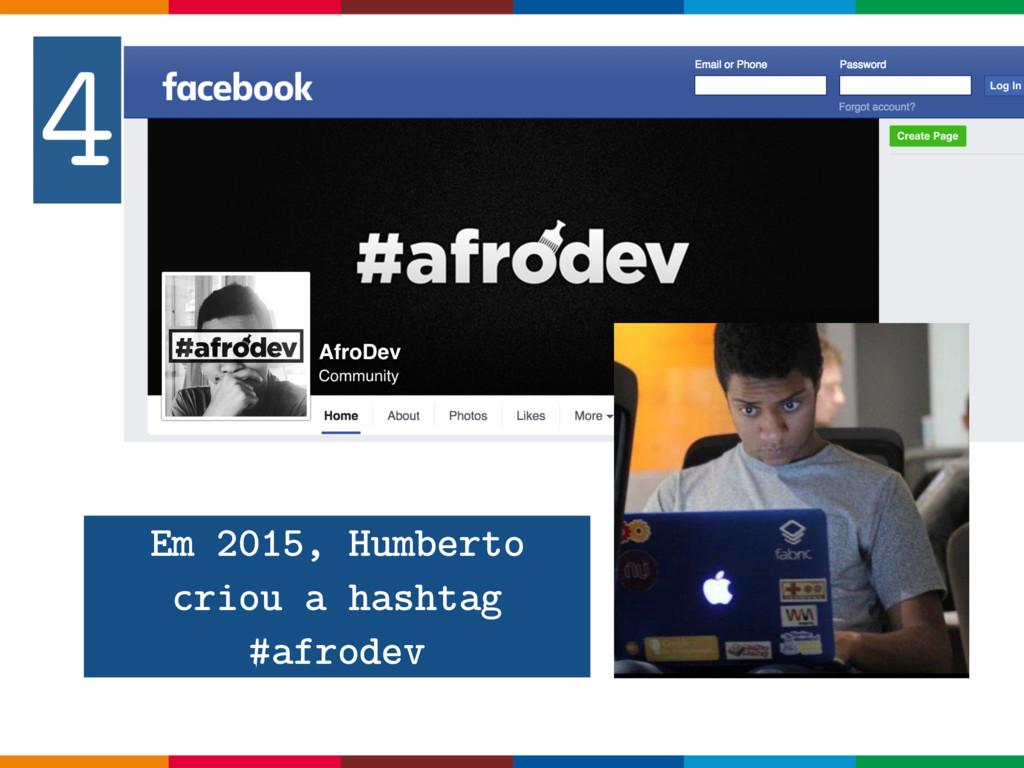 Em 2015, Humberto criou a hashtag #afrodev 4