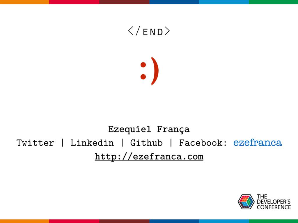 </end> :) Ezequiel França Twitter | Linkedin | ...