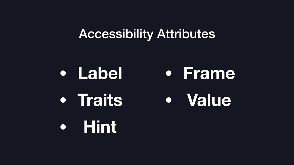 Accessibility Attributes • Label • Traits • Hin...